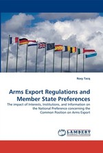 Arms Export Regulations and Member State Preferences. The impact of Interests, Institutions, and Information on the National Preference concerning the Common Position on Arms Export