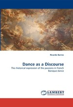 Dance as a Discourse. The rhetorical expression of the passions in French Baroque dance