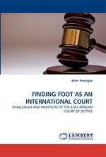 FINDING FOOT AS AN INTERNATIONAL COURT. CHALLENGES AND PROSPECTS OF THE EAST AFRICAN COURT OF JUSTICE