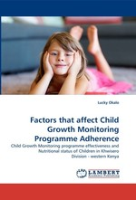 Factors that affect Child Growth Monitoring Programme Adherence. Child Growth Monitoring programme effectiveness and Nutritional status of Children in Khwisero Division - western Kenya