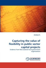 Capturing the value of flexibility in public sector capital projects. Evidence from New Zealand local government organizations