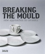 Breaking the Mould: New Approaches to Ceramics