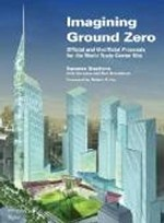 Imagining Ground Zero: The Official and Unofficial Proposals for the World Trade Center Site
