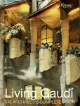 Living Gaudi: The Architect`s Complete Vision