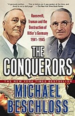 The Conquerors: Roosevelt, Truman and the Destruction of Hitler`s Germany, 1941-1945
