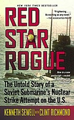 Red Star Rogue: The Untold Story of a Soviet Submarine`s Nuclear Strike Attempt on the U. S