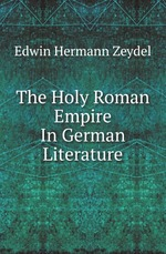 The Holy Roman Empire In German Literature