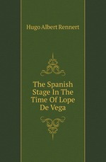 The Spanish Stage In The Time Of Lope De Vega