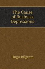 The Cause of Business Depressions
