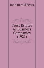 Trust Estates As Business Companies (1921)