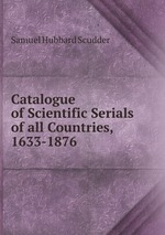 Catalogue of Scientific Serials of all Countries, 1633-1876