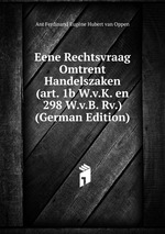 Eene Rechtsvraag Omtrent Handelszaken (art. 1b W.v.K. en 298 W.v.B. Rv.) (German Edition)