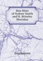 Bon Mots of Sydney Smith and R. Brinsley Sheridan