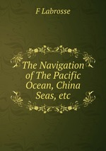 The Navigation of The Pacific Ocean, China Seas, etc