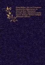 Flores Bibliae, Sive Loci Communes Omnium Fere Materiarum, Ex Veteri Ac Novo Testamento Excerpti, Atque Alphabetico Ordine Digesti, Nuncque Demum Castigati (Romanian Edition)