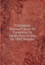 Calendario Manual Y Guia De Forasteros En Mjico Para El Ao De 1820, Bisiesto