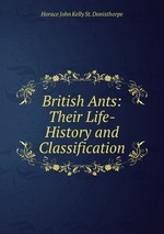 British Ants: Their Life-History and Classification