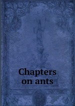 Chapters on ants
