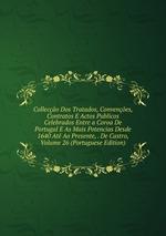 Colleco Dos Tratados, Convenes, Contratos E Actos Publicos Celebrados Entre a Coroa De Portugal E As Mais Potencias Desde 1640 At Ao Presente, . De Castro, Volume 26 (Portuguese Edition)