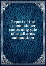 Report of the commissioner concerning sale of small arms ammunition