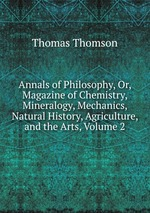 Annals of Philosophy, Or, Magazine of Chemistry, Mineralogy, Mechanics, Natural History, Agriculture, and the Arts, Volume 2
