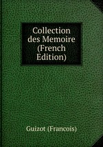 Collection des Memoire (French Edition)