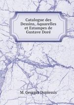 Catalogue des Dessins, Aquarelles et Estampes de Gustave Dor