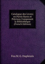 Catalogue des Livres: en Partie Rares et Prcieux Composant la Bibliothque (French Edition)