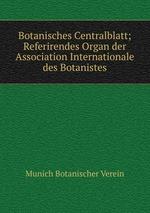 Botanisches Centralblatt; Referirendes Organ der Association Internationale des Botanistes
