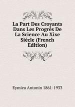 La Part Des Croyants Dans Les Progrs De La Science Au Xixe Sicle (French Edition)