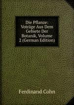 Die Pflanze: Votrge Aus Dem Gebiete Der Botanik, Volume 2 (German Edition)