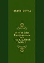 Briefe an einen Freund, aus den Jahren 1753-82 (German Edition)