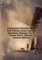 Briefwechsel Zwischen Jacob Und Wilhelm Grimm Aus Der Jugendzeit, Herausg. Von H. Grimm Und G. Hinrichs (German Edition)