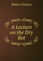 A Lecture on the Dry Rot