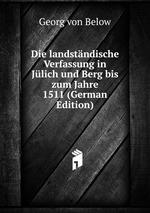 Die landstndische Verfassung in Jlich und Berg bis zum Jahre 1511. Teil 1