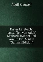 Erstes Lesebuch: erster Teil von Adolf Klauwell, zweiter Teil von Br. Em. Martin (German Edition)
