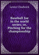 Baseball Joe in the world series; or, Pitching for the championship