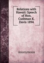 Relations with Hawaii: Speech of Hon. Cushman K. Davis 1894