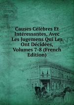Causes Clbres Et Intressantes, Avec Les Jugemens Qui Les Ont Dcides, Volumes 7-8 (French Edition)