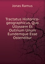 Tractatus Historico-geographicus, Quo Ullyssem Et Outinum Unum Eundemque Esse Ostenditur