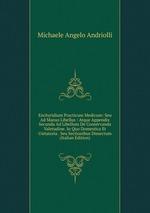 Enchyridium Practicum Medicum: Seu Ad Manus Libellus : Atque Appendix Secunda Ad Libellum De Conservanda Valetudine. In Quo Domestica Et Usitatoria . Seu Sectionibus Dissectum (Italian Edition)