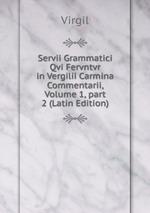 Servii Grammatici Qvi Fervntvr in Vergilii Carmina Commentarii, Volume 1,part 2 (Latin Edition)