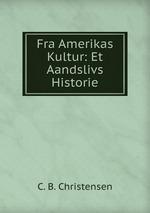 Fra Amerikas Kultur: Et Aandslivs Historie