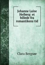 Johanne Luise Heiberg: et billede fra romantikens tid