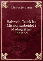 Halvveis. Traek fra Missionsarbeidet i Madagaskars Indland
