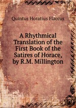 A Rhythmical Translation of the First Book of the Satires of Horace, by R.M. Millington
