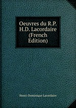 Oeuvres du R.P.H.D. Lacordaire (French Edition)