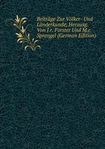 Beitrge Zur Vlker- Und Lnderkunde, Herausg. Von J.r. Forster Und M.c. Sprengel (German Edition)