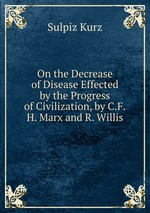 On the Decrease of Disease Effected by the Progress of Civilization, by C.F.H. Marx and R. Willis
