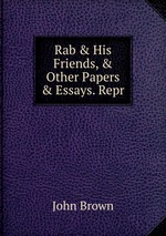 Rab & His Friends, & Other Papers & Essays. Repr